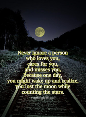 Love Quote: Never ignore a person who loves you, cares for you, and ...