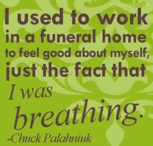 used to work in a funeral home to feel good about myself quote