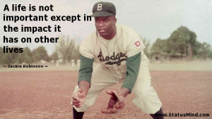 Jackie Robinson Quotes A Life Is Not Important A life is not important ...