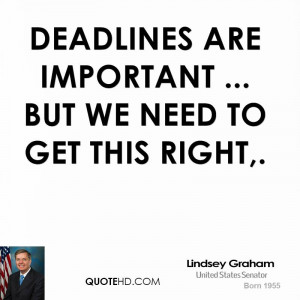 Deadlines are important ... but we need to get this right,.