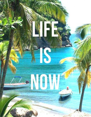 Life Is Now! Quotes, Tropical Island