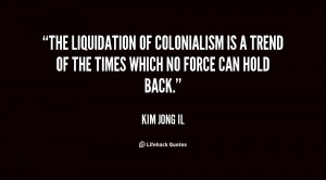 The liquidation of colonialism is a trend of the times which no force ...
