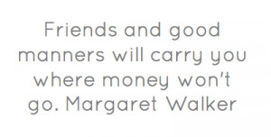 Related Image with Quote Margaret Walker Friends And Good Manners Will ...