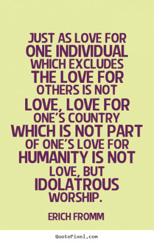 which excludes the love for others is not love, love for one's country ...