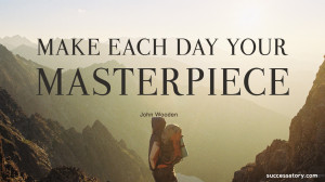 Make each day your masterpiece quot John Wooden