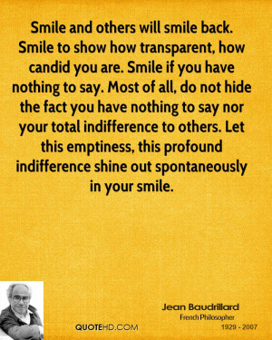 Smile and others will smile back. Smile to show how transparent, how ...