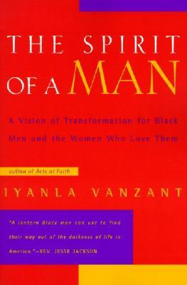 The Spirit of a Man: A Vision of Transformation for Black Men and the ...