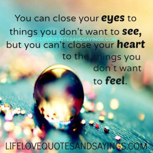 ... ,but you can`t close your heart to the things you don`t want to feel
