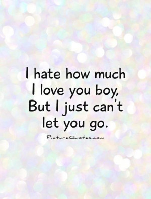 Love You Quotes Hate Quotes Let Go Quotes Boy Quotes Hard To Let Go ...