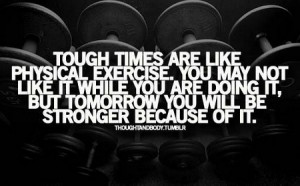 motivational_quote_tough_times_are_like_physical_exercise