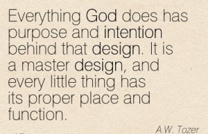quote-by-aw-tozer-everything-god-does-has-purpose-and-intention-behind ...