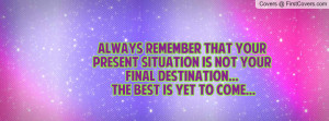 ... is not your final destination... the best is yet to come... , Pictures