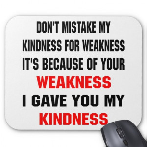 Don't Mistake My Kindness For Weakness Mouse Pad