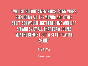quote Tom Araya we just bought a new house so 61129 New House Quotes
