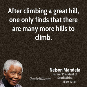 After climbing a great hill, one only finds that there are many more ...