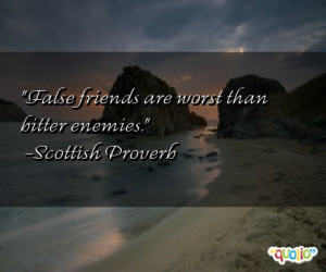 False friends are worst than bitter enemies .