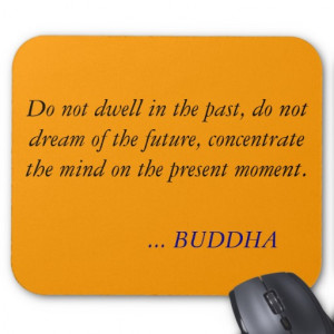 BUDDHA QUOTE -Do not dwell in the past Mousepad