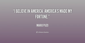 Believe In America. America's Made My Fortune - America Quote