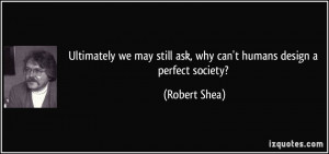Ultimately we may still ask, why can't humans design a perfect society ...