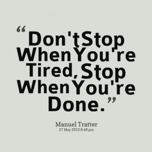 Quotes Picture: don't stop when you're tired, stop when you're done