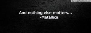 Metallica Nothing Else...