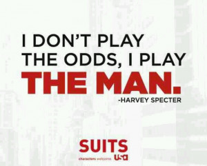 ... play the odds, play the man - Harvey Specter #suits #wisdom #quote