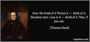 ... man. Lave in it — drink of it Then, if you can. - Thomas Hood