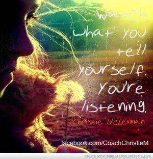 Watch What You Tell Yourself Youre Listening Life Coaching Tips And ...