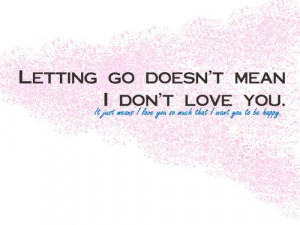 Letting Go Doesn't Mean I Don't Love You ~ Being In Love Quote