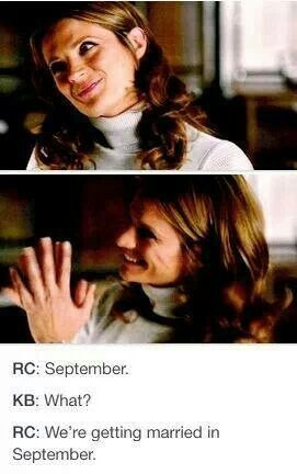... Castle: We're getting married in September. Castle TV show quotes