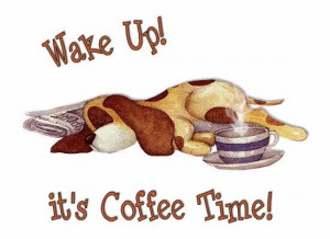 Wake Up - it's Coffee Time