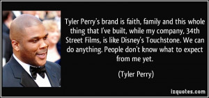 Tyler Perry's brand is faith, family and this whole thing that I've ...