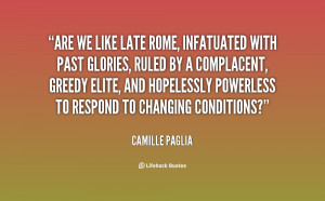 Are we like late Rome, infatuated with past glories, ruled by a ...