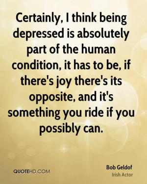 Certainly, I think being depressed is absolutely part of the human ...