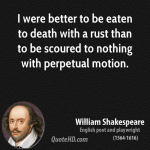 were better to be eaten to death with a rust than to be scoured to ...