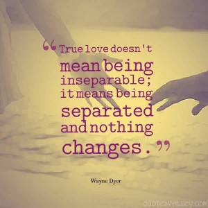 Truse Love Doesn't Mean Being Inseparable, It Means Being Separated ...