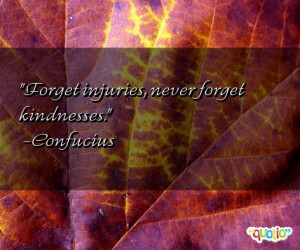 Forget injuries , never forget kindnesses .