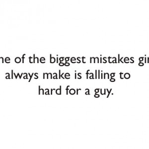 One-of-the-biggest-mistakes-girls-always-make-is-falling-to-hard-for-a ...
