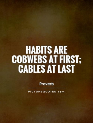 Habits are cobwebs at first; cables at last Picture Quote #1