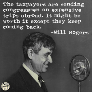 will rogers The Taxpayers are Sending Congressmen On Expensive Trips ...