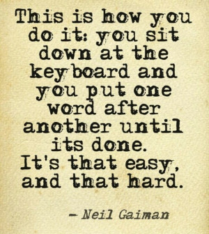... another until it's done. It's that easy, and that hard. - Neil Gaiman