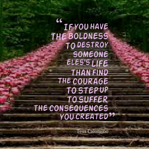 ... life than find the courage to step up to suffer the consequences you