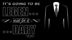 It's going to be legen...wait for it... dary by ShiNoBi-HunTeR
