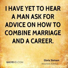 gloria-steinem-gloria-steinem-i-have-yet-to-hear-a-man-ask-for-advice ...