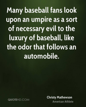 Many baseball fans look upon an umpire as a sort of necessary evil to ...