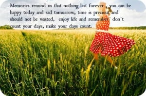 ... enjoy life and remember don't count your days, make your days count