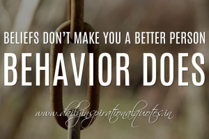 ... you a better person. Behavior does. ~ Anonymous ( Personality Quotes