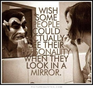 ... see their personality when they look in the mirror Picture Quote #1
