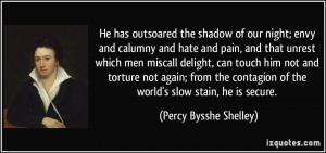 outsoared the shadow of our night; envy and calumny and hate and pain ...