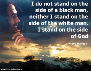Bob Marley Quotes About Men The side of a black man,